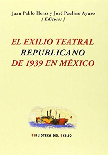 El exilio teatral republicano de 1939 en México - Juan Pablo Heras